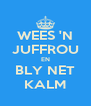 WEES 'N JUFFROU EN BLY NET KALM - Personalised Poster A4 size