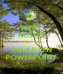 WEES  RUSTIG HET IS   MAAR EEN POWERPOINT - Personalised Poster A4 size