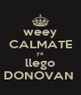 weey CALMATE ya llego DONOVAN  - Personalised Poster A4 size