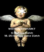 WEIHNACHTSMARKT 6.12. Plaza Zürich 18.-20.12. Maag Halle Zürich - Personalised Poster A4 size