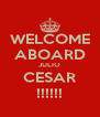 WELCOME ABOARD JULIO CESAR !!!!!! - Personalised Poster A4 size