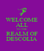 WELCOME ALL TO THE REALM OF DESCOLIA - Personalised Poster A4 size