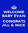 WELCOME BABY EVAN  CONGRATS JILL & NICK - Personalised Poster A4 size