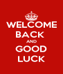 WELCOME BACK  AND GOOD LUCK - Personalised Poster A4 size