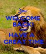 WELCOME BACK! AND HAVE A   GREAT TIME - Personalised Poster A4 size