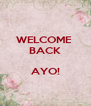 WELCOME  BACK  AYO!  - Personalised Poster A4 size