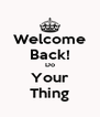 Welcome Back! Do Your Thing - Personalised Poster A4 size