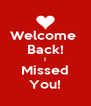 Welcome  Back! I Missed You! - Personalised Poster A4 size