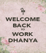 WELCOME BACK  TO WORK DHANYA - Personalised Poster A4 size