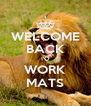 WELCOME BACK TO WORK MATS - Personalised Poster A4 size
