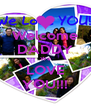 Welcome DADDY We LOVE YOU!!! - Personalised Poster A4 size