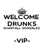 WELCOME  DRUNKS SHANTALL GONZÁLEZ  -VIP- - Personalised Poster A4 size
