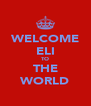 WELCOME ELI TO THE WORLD - Personalised Poster A4 size