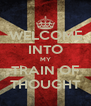 WELCOME INTO MY TRAIN OF THOUGHT - Personalised Poster A4 size