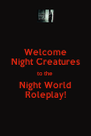Welcome Night Creatures to the Night World Roleplay! - Personalised Poster A4 size