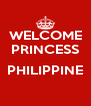 WELCOME PRINCESS  PHILIPPINE  - Personalised Poster A4 size