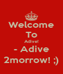 Welcome To Adive! - Adive 2morrow! ;) - Personalised Poster A4 size