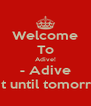 Welcome To Adive! - Adive Wait until tomorrow! - Personalised Poster A4 size