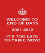 WELCOME TO END OF DAYS 2001-2012 IT'S TOO LATE TO PANIC NOW! - Personalised Poster A4 size