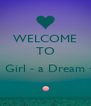 WELCOME TO  ~ Girl - a Dream ~  - Personalised Poster A4 size