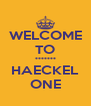 WELCOME TO ******* HAECKEL ONE - Personalised Poster A4 size