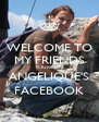 WELCOME TO MY FRIENDS YOURE ON ANGELIQUE'S FACEBOOK - Personalised Poster A4 size