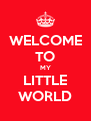WELCOME TO MY LITTLE WORLD - Personalised Poster A4 size