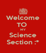 Welcome TO  MY Science Section :* - Personalised Poster A4 size