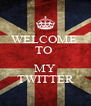 WELCOME  TO   MY TWITTER - Personalised Poster A4 size