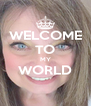 WELCOME TO MY WORLD  - Personalised Poster A4 size