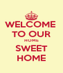WELCOME  TO OUR HOME SWEET HOME - Personalised Poster A4 size