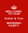 WELCOME  TO OUR Kohei & Yuri WEDDING PARTY - Personalised Poster A4 size