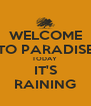 WELCOME TO PARADISE TODAY  IT'S RAINING - Personalised Poster A4 size