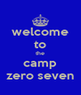 welcome to the camp zero seven - Personalised Poster A4 size
