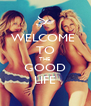 WELCOME  TO THE  GOOD LIFE - Personalised Poster A4 size