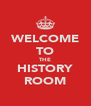 WELCOME TO THE HISTORY ROOM - Personalised Poster A4 size