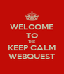 WELCOME TO THE KEEP CALM WEBQUEST - Personalised Poster A4 size