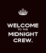 WELCOME TO THE MIDNIGHT CREW. - Personalised Poster A4 size
