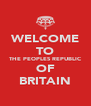 WELCOME TO THE PEOPLES REPUBLIC OF BRITAIN - Personalised Poster A4 size