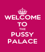 WELCOME TO THE PUSSY PALACE - Personalised Poster A4 size