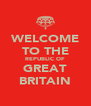 WELCOME TO THE REPUBLIC OF GREAT BRITAIN - Personalised Poster A4 size