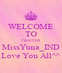 WELCOME TO TWITTER MissYuna_IND Love You All^^ - Personalised Poster A4 size