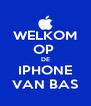 WELKOM OP  DE IPHONE VAN BAS - Personalised Poster A4 size