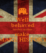 Well  behaved bitches seldom make  MAKE HISTORY - Personalised Poster A4 size