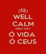 WELL CALM AND SAY Ó VIDA  Ó CEUS - Personalised Poster A4 size