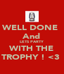 WELL DONE  And LETS PARTY WITH THE TROPHY ! <3  - Personalised Poster A4 size