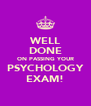 WELL DONE ON PASSING YOUR PSYCHOLOGY EXAM! - Personalised Poster A4 size