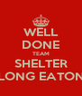 WELL DONE TEAM SHELTER LONG EATON - Personalised Poster A4 size