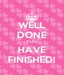 WELL DONE YOU HAVE FINISHED! - Personalised Poster A4 size