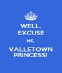 WELL, EXCUSE ME, VALLETOWN PRINCESS! - Personalised Poster A4 size